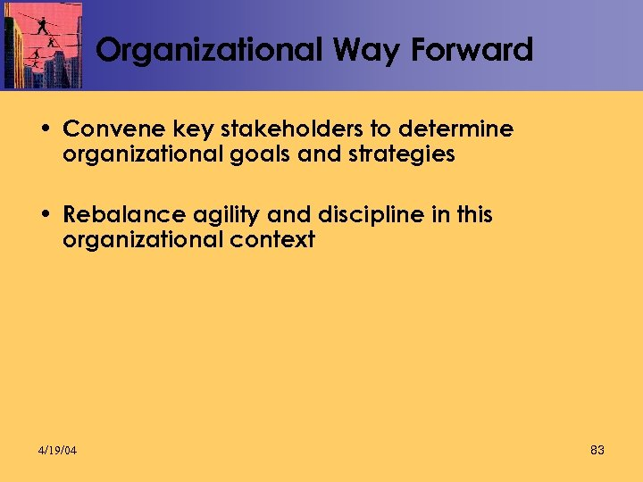 Organizational Way Forward • Convene key stakeholders to determine organizational goals and strategies •