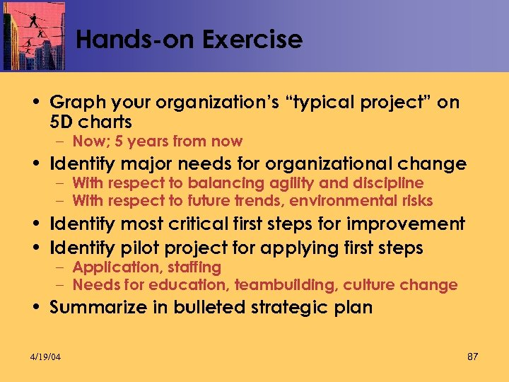 "Hands-on Exercise • Graph your organization's ""typical project"" on 5 D charts – Now;"