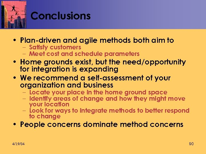 Conclusions • Plan-driven and agile methods both aim to – Satisfy customers – Meet