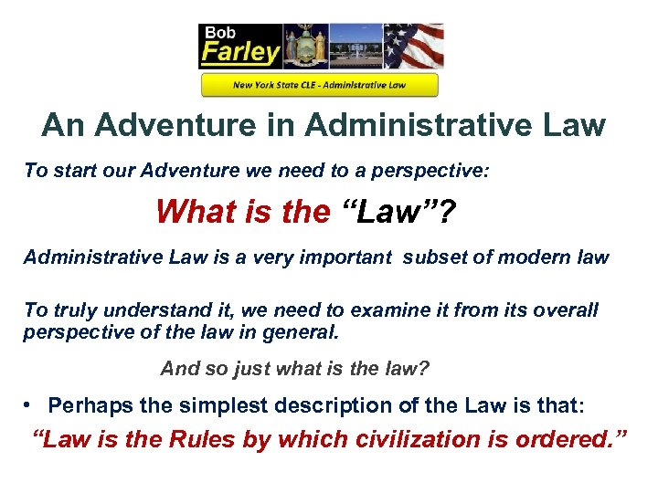 An Adventure in Administrative Law To start our Adventure we need to a perspective:
