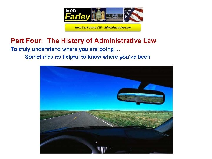 Part Four: The History of Administrative Law To truly understand where you are going