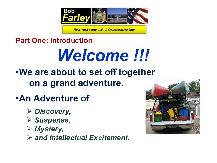 Part One: Introduction Welcome !!! • We are about to set off together on