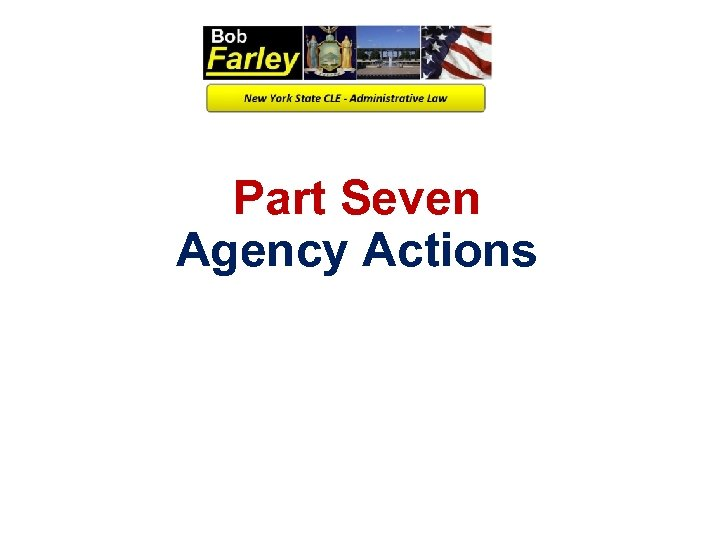 Part Seven Agency Actions