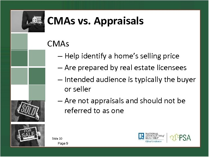 CMAs vs. Appraisals CMAs – Help identify a home's selling price – Are prepared