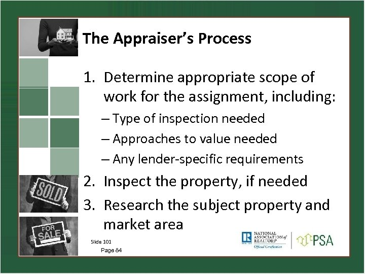 The Appraiser's Process 1. Determine appropriate scope of work for the assignment, including: –