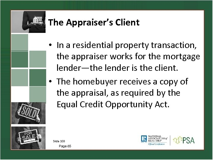 The Appraiser's Client • In a residential property transaction, the appraiser works for the