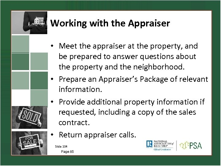 Working with the Appraiser • Meet the appraiser at the property, and be prepared