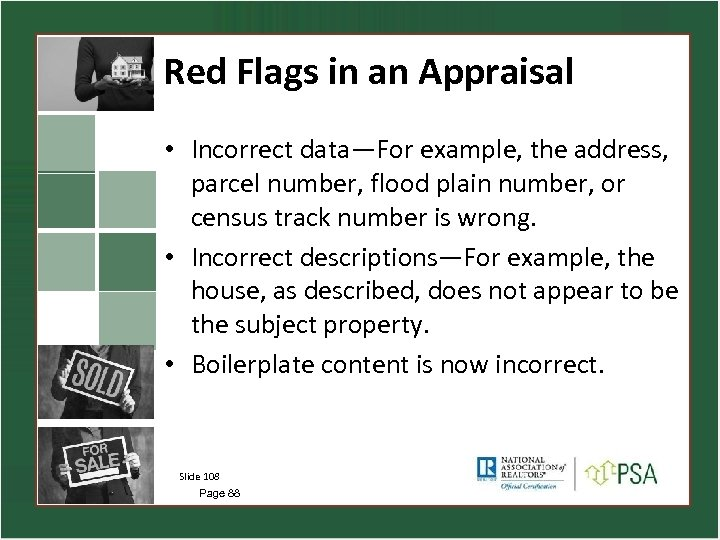 Red Flags in an Appraisal • Incorrect data—For example, the address, parcel number, flood