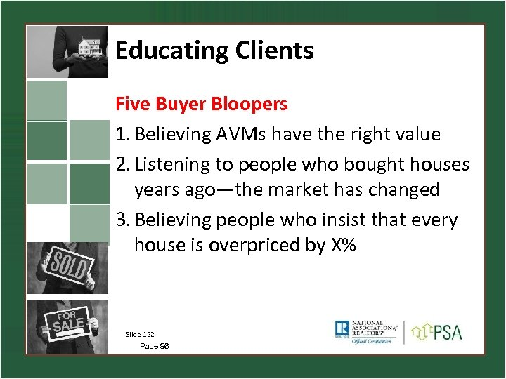 Educating Clients Five Buyer Bloopers 1. Believing AVMs have the right value 2. Listening