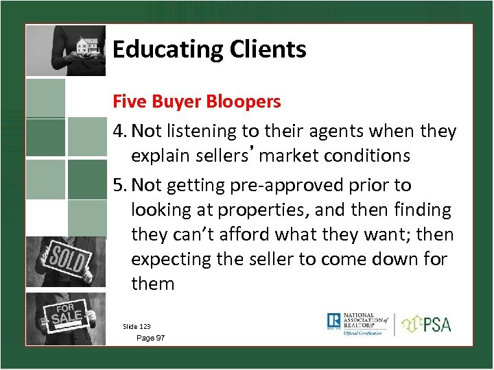 Educating Clients Five Buyer Bloopers 4. Not listening to their agents when they explain
