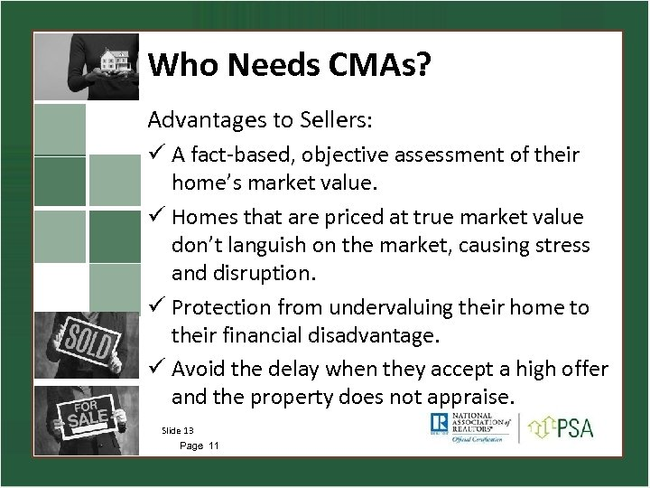 Who Needs CMAs? Advantages to Sellers: ü A fact-based, objective assessment of their home's