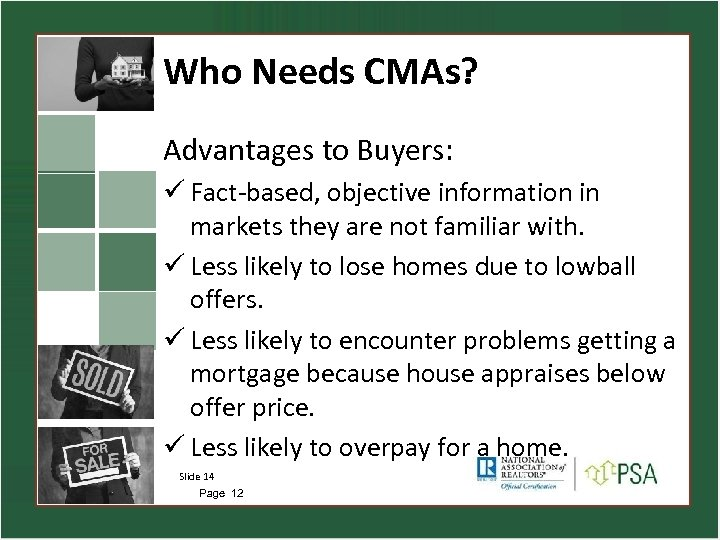 Who Needs CMAs? Advantages to Buyers: ü Fact-based, objective information in markets they are