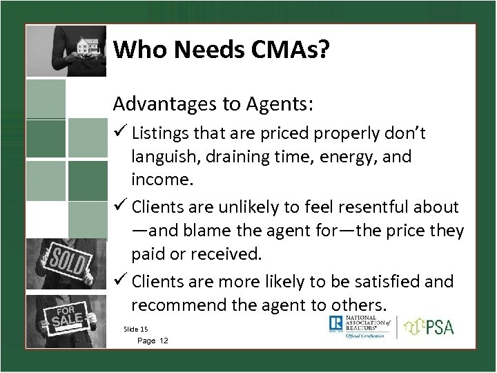 Who Needs CMAs? Advantages to Agents: ü Listings that are priced properly don't languish,