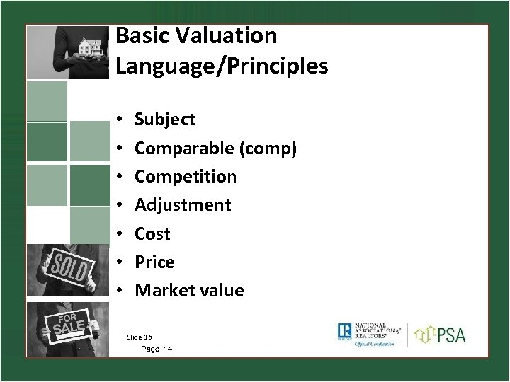 Basic Valuation Language/Principles • • Subject Comparable (comp) Competition Adjustment Cost Price Market value