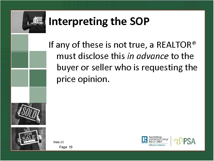 Interpreting the SOP If any of these is not true, a REALTOR® must disclose