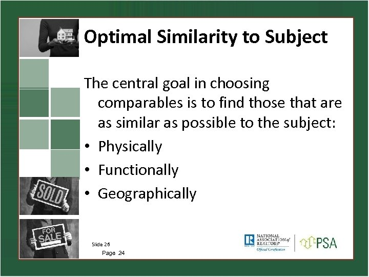 Optimal Similarity to Subject The central goal in choosing comparables is to find those