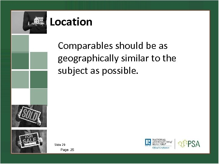 Location Comparables should be as geographically similar to the subject as possible. Slide 29