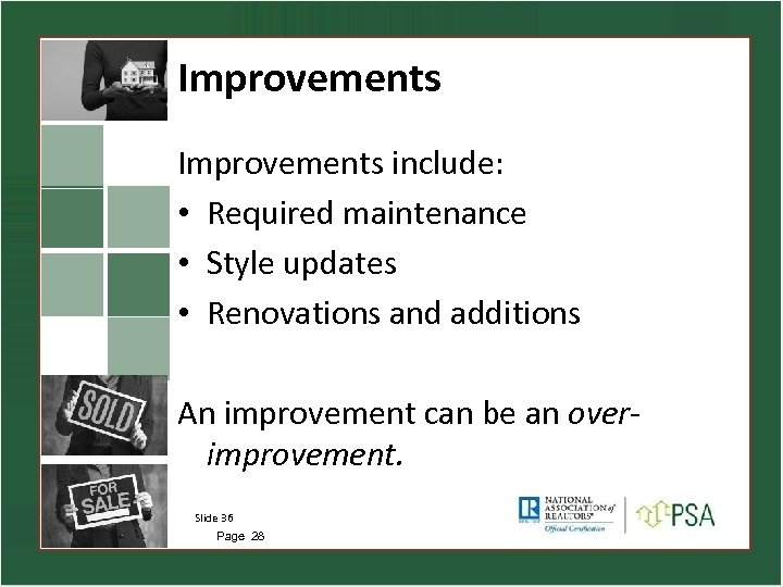 Improvements include: • Required maintenance • Style updates • Renovations and additions An improvement