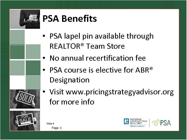 PSA Benefits • PSA lapel pin available through REALTOR® Team Store • No annual