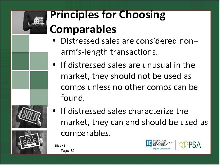 Principles for Choosing Comparables • Distressed sales are considered non– arm's-length transactions. • If