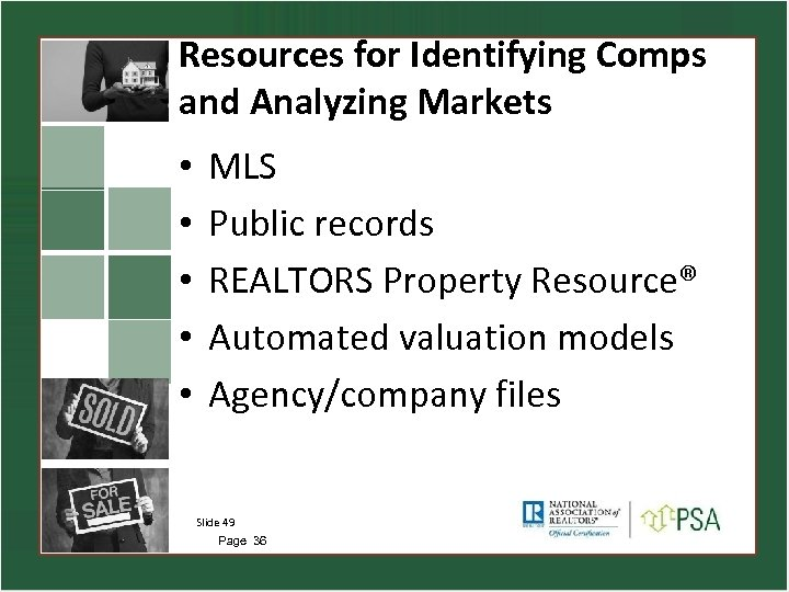 Resources for Identifying Comps and Analyzing Markets • • • MLS Public records REALTORS