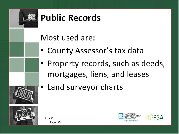 Public Records Most used are: • County Assessor's tax data • Property records, such
