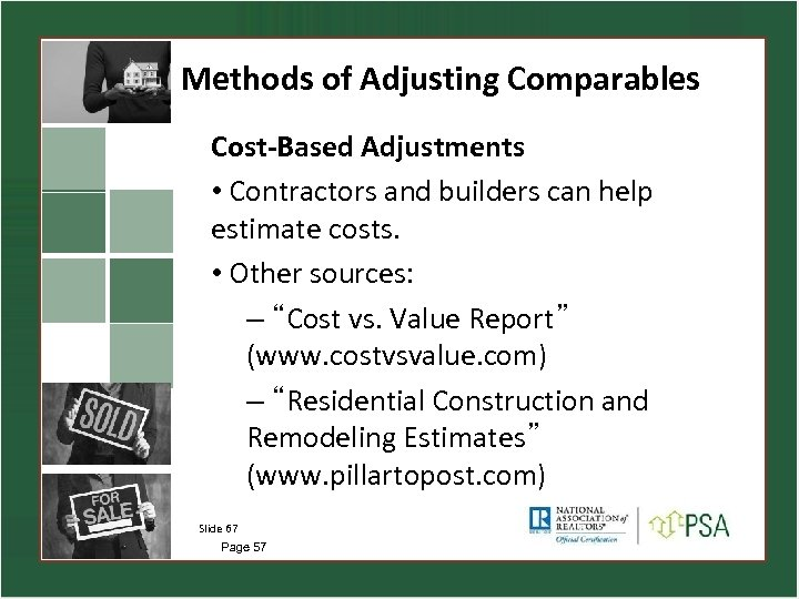 Methods of Adjusting Comparables Cost-Based Adjustments • Contractors and builders can help estimate costs.