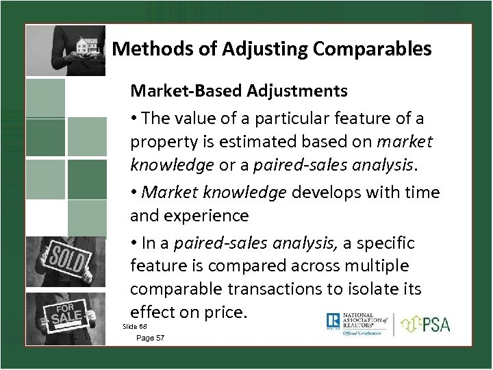 Methods of Adjusting Comparables Market-Based Adjustments • The value of a particular feature of