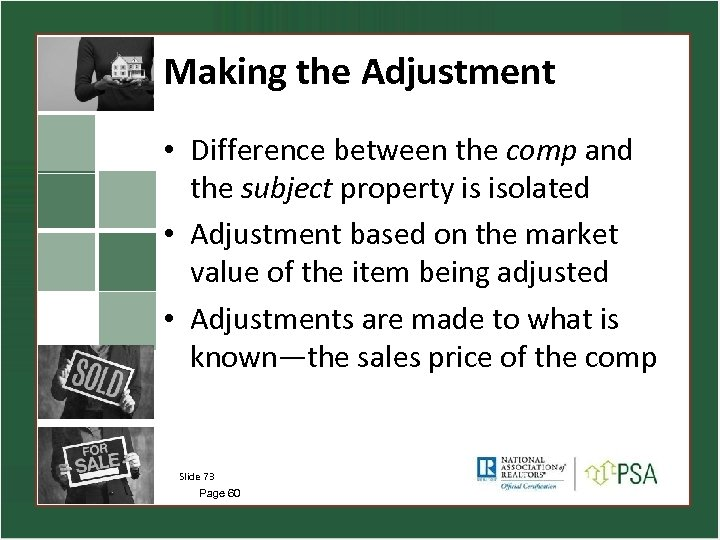 Making the Adjustment • Difference between the comp and the subject property is isolated