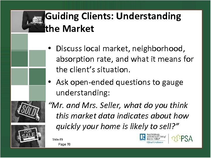 Guiding Clients: Understanding the Market • Discuss local market, neighborhood, absorption rate, and what