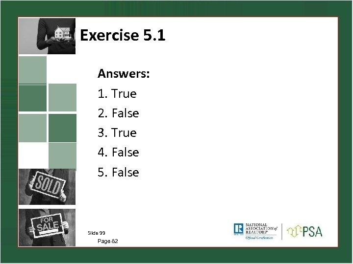 Exercise 5. 1 Answers: 1. True 2. False 3. True 4. False 5. False