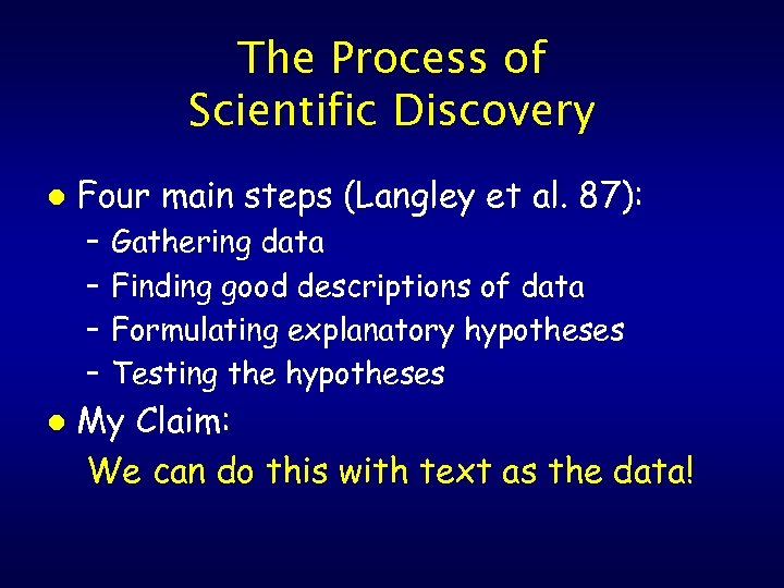The Process of Scientific Discovery l Four main steps (Langley et al. 87): –