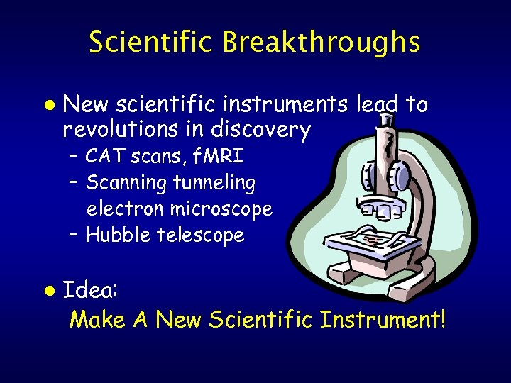 Scientific Breakthroughs l New scientific instruments lead to revolutions in discovery – CAT scans,