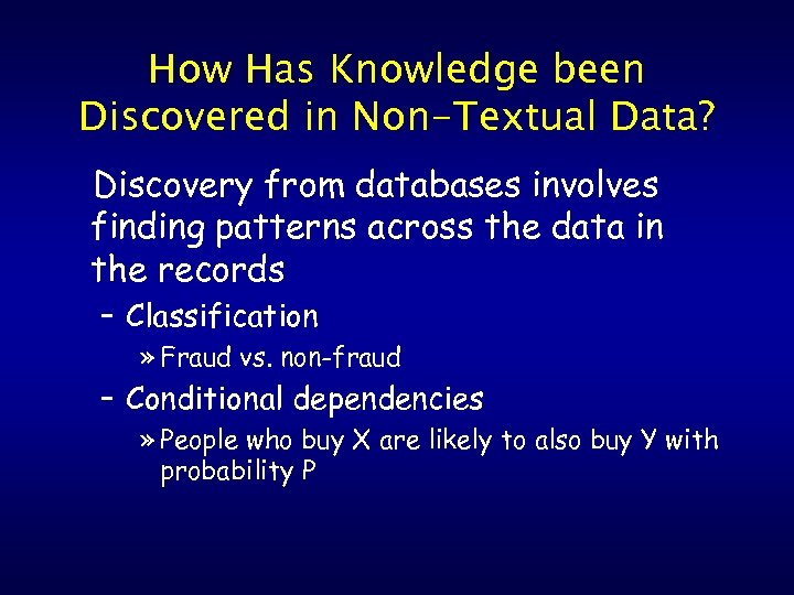 How Has Knowledge been Discovered in Non-Textual Data? Discovery from databases involves finding patterns
