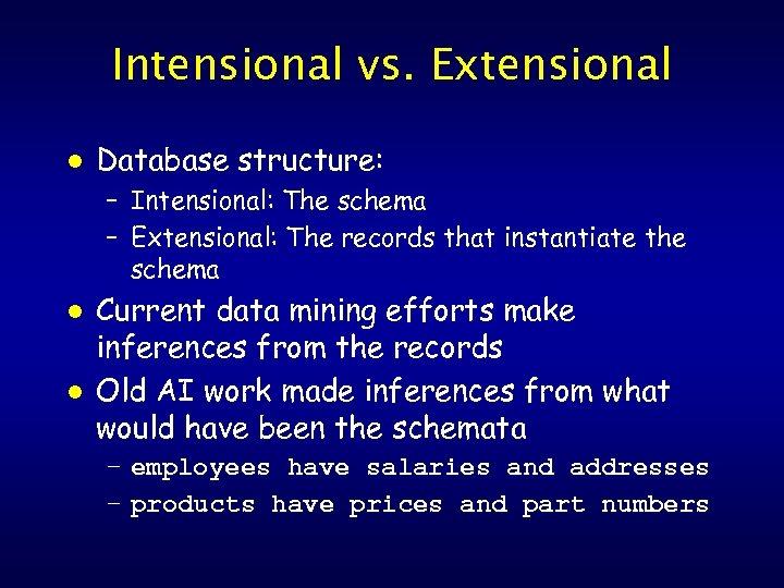 Intensional vs. Extensional l Database structure: – Intensional: The schema – Extensional: The records