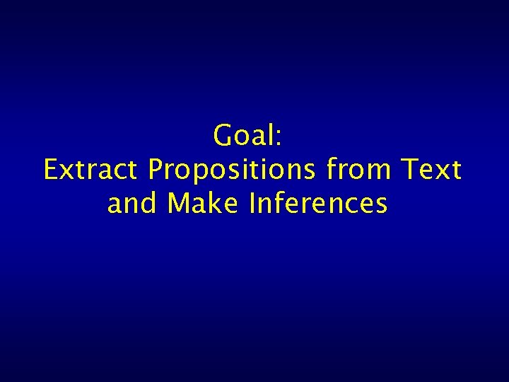 Goal: Extract Propositions from Text and Make Inferences