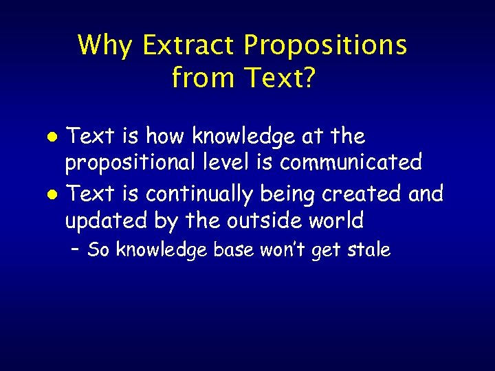 Why Extract Propositions from Text? Text is how knowledge at the propositional level is