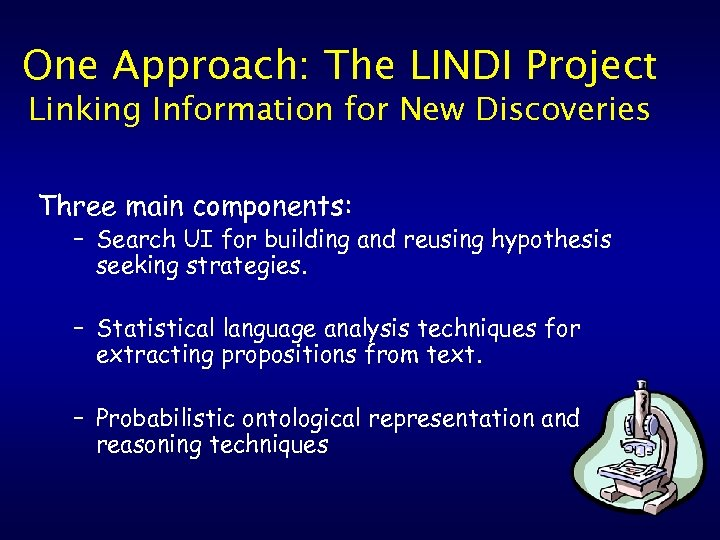 One Approach: The LINDI Project Linking Information for New Discoveries Three main components: –