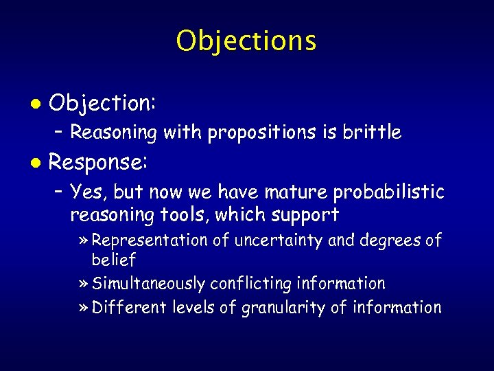 Objections l Objection: – Reasoning with propositions is brittle l Response: – Yes, but