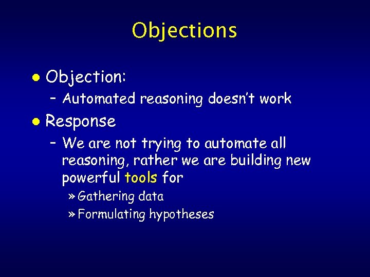 Objections l Objection: – Automated reasoning doesn't work l Response – We are not