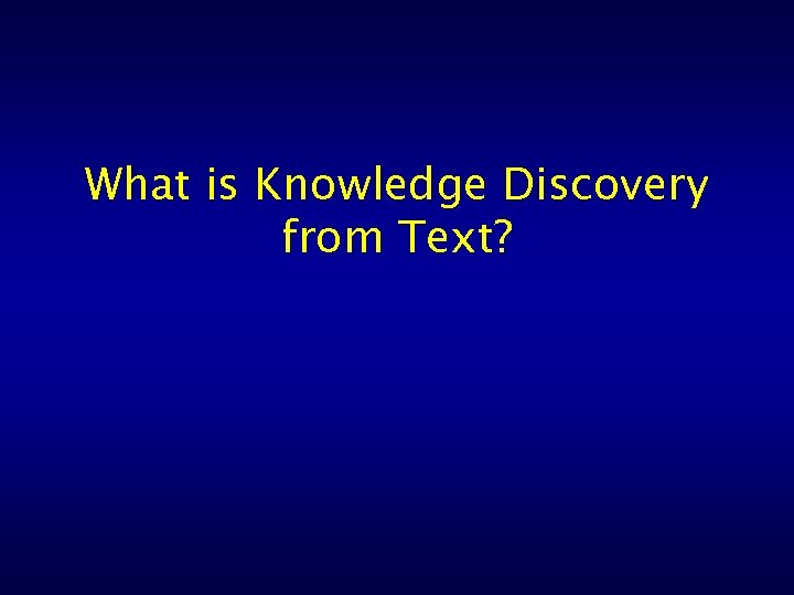 What is Knowledge Discovery from Text?