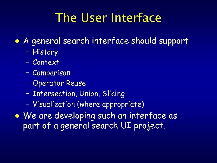 The User Interface l A general search interface should support – – – l