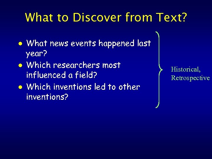 What to Discover from Text? l l l What news events happened last year?