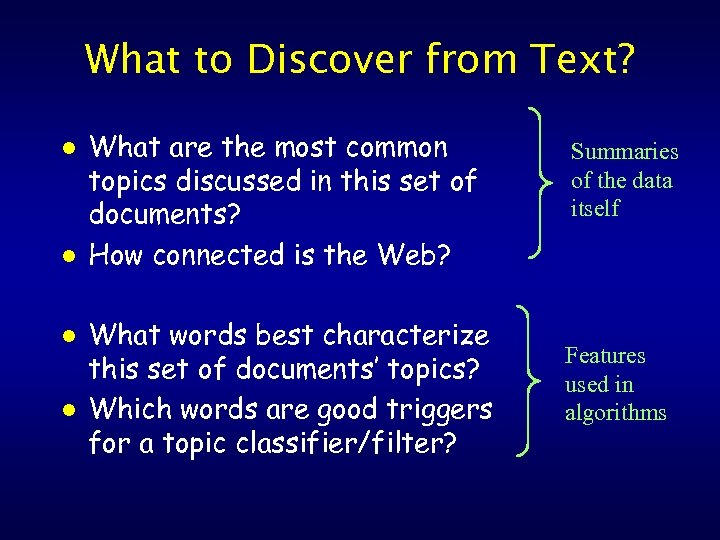 What to Discover from Text? l l What are the most common topics discussed