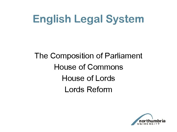 English Legal System The Composition of Parliament House of Commons House of Lords Reform