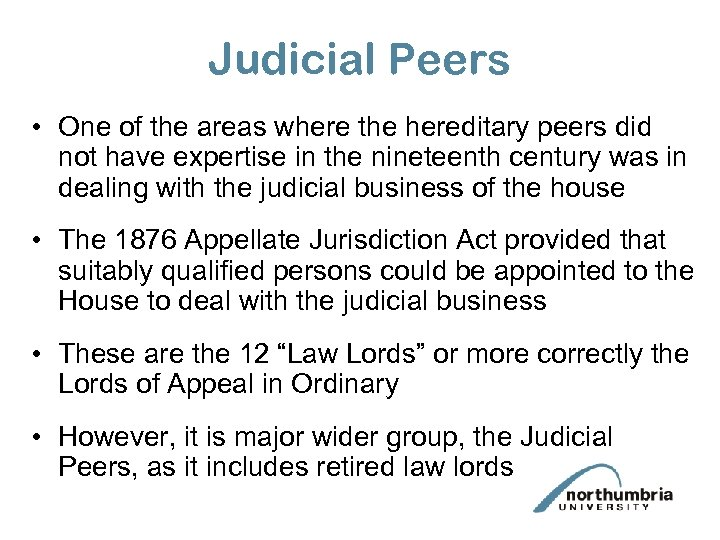Judicial Peers • One of the areas where the hereditary peers did not have