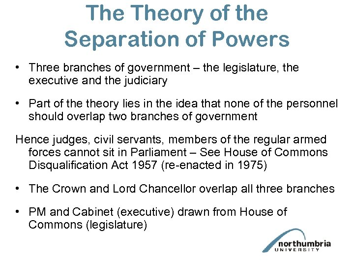 The Theory of the Separation of Powers • Three branches of government – the