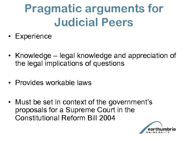 Pragmatic arguments for Judicial Peers • Experience • Knowledge – legal knowledge and appreciation
