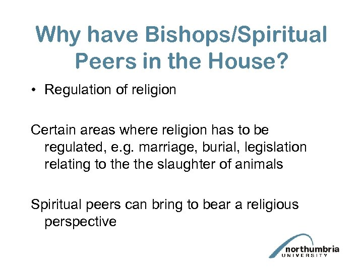 Why have Bishops/Spiritual Peers in the House? • Regulation of religion Certain areas where