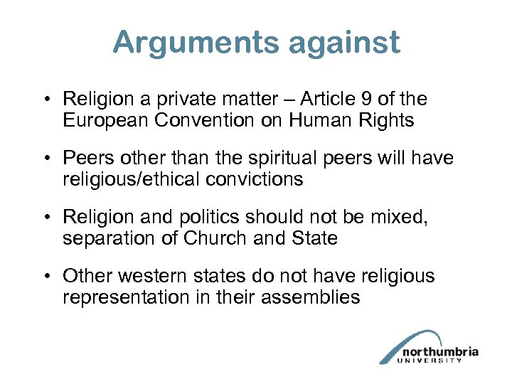 Arguments against • Religion a private matter – Article 9 of the European Convention